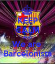 KEEP CALM AND We are  Barcelonista - Personalised Poster large