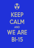 KEEP CALM AND WE ARE BI-15 - Personalised Poster large