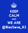 KEEP CALM AND WE ARE @BlesSeve_92 - Personalised Poster large