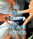 KEEP CALM AND WE ARE FRIENDS - Personalised Poster large
