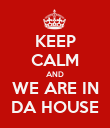KEEP CALM AND WE ARE IN DA HOUSE - Personalised Poster large