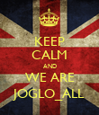 KEEP CALM AND WE ARE JOGLO_ALL - Personalised Poster large