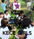 KEEP CALM AND WE ARE KECE GIRLS - Personalised Poster large