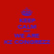 KEEP CALM AND WE ARE KZ CONGREZZ - Personalised Poster large
