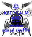 KEEP CALM AND WE ARE modus squad shuffle - Personalised Poster large
