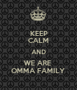 KEEP CALM AND WE ARE  OMMA FAMILY  - Personalised Poster large