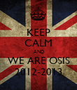 KEEP CALM AND WE ARE OSIS 2012-2013 - Personalised Poster large