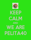KEEP CALM AND WE ARE PELITA40 - Personalised Poster large