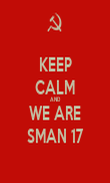 KEEP CALM AND WE ARE SMAN 17 - Personalised Poster large