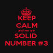 KEEP CALM and we are SOLID  NUMBER #3 - Personalised Poster large