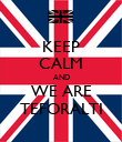 KEEP CALM AND WE ARE TEFORALTI - Personalised Poster large