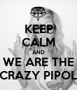 KEEP CALM AND WE ARE THE CRAZY PIPOL - Personalised Poster large