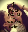 KEEP CALM AND we are twins - Personalised Poster large