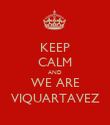 KEEP CALM AND WE ARE VIQUARTAVEZ - Personalised Poster large