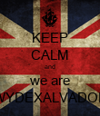 KEEP CALM and we are WYDEXALVADOR - Personalised Poster large