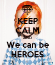 KEEP CALM AND We can be HEROES - Personalised Poster large