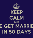 KEEP CALM AND WE GET MARRIED  IN 50 DAYS - Personalised Poster large