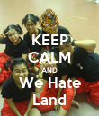 KEEP CALM AND We Hate Land - Personalised Poster large