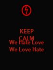 KEEP CALM AND We Hate Love We Love Hate - Personalised Poster large