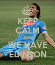 KEEP CALM AND WE HAVE EDINSON - Personalised Poster large