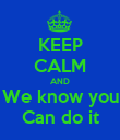 KEEP CALM AND We know you Can do it - Personalised Poster large