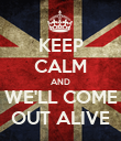 KEEP CALM AND WE'LL COME OUT ALIVE - Personalised Poster large