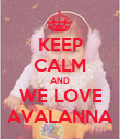 KEEP CALM AND WE LOVE AVALANNA - Personalised Poster large
