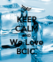 KEEP CALM AND We Love BCIC. - Personalised Poster large