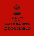 KEEP CALM AND WE LOVE EATING @DONDIABLO - Personalised Poster large