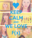 KEEP CALM AND WE LOVE F(x) - Personalised Poster large