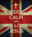 KEEP CALM AND WE LOVE JESUS - Personalised Poster large