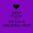 KEEP CALM AND WE LOVE MELINDA NÉNI - Personalised Poster large