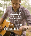 KEEP CALM AND we love  OLA KLUFT - Personalised Poster large