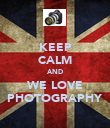KEEP CALM AND WE LOVE PHOTOGRAPHY - Personalised Poster large