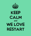 KEEP CALM and WE LOVE RESTART - Personalised Poster large