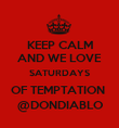 KEEP CALM AND WE LOVE SATURDAYS OF TEMPTATION  @DONDIABLO - Personalised Poster small