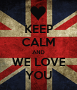 KEEP CALM AND WE LOVE YOU - Personalised Poster large