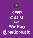 KEEP CALM AND  We Play @MaliqMusic - Personalised Poster large