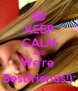 KEEP CALM AND We're  Bestfriends!): - Personalised Poster large