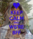 KEEP CALM AND WE'RE BFF - Personalised Poster large