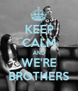 KEEP CALM AND WE'RE BROTHERS - Personalised Poster large