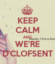 KEEP CALM AND WE'RE D'CLOFSENT - Personalised Poster large