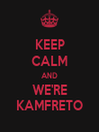 KEEP CALM AND WE'RE KAMFRETO - Personalised Poster large