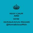 KEEP CALM  AND WE'RE  KEMALICIOUS MEDAN @KemaliciousMdn - Personalised Poster large