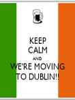 KEEP CALM AND WE'RE MOVING TO DUBLIN!! - Personalised Poster large