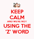 KEEP CALM AND WE'RE NOT USING THE 'Z' WORD - Personalised Poster large