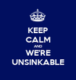 KEEP CALM AND WE'RE UNSINKABLE - Personalised Poster large