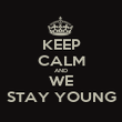 KEEP CALM AND WE STAY YOUNG - Personalised Poster large