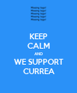 KEEP CALM AND WE SUPPORT CURREA - Personalised Poster large