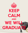 KEEP CALM AND WE WILL GRADUATE - Personalised Poster large